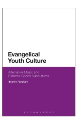 Evangelical Youth Culture Alternative Music and Extreme Sports Subcultures